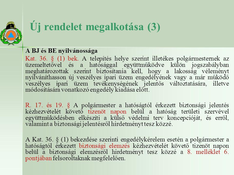 Új rendelet megalkotása (3) A BJ és BE nyilvánossága Kat. 36. § (1) bek. A telepítés helye szerint illetékes polgármesternek az üzemeltetővel és a hat
