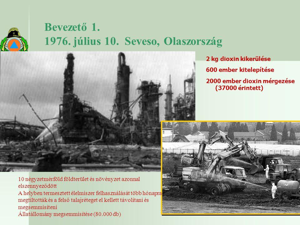 Bevezető 1. 1976. július 10. Seveso, Olaszország 2 kg dioxin kikerülése 600 ember kitelepítése 2000 ember dioxin mérgezése (37000 érintett) 10 négyzet