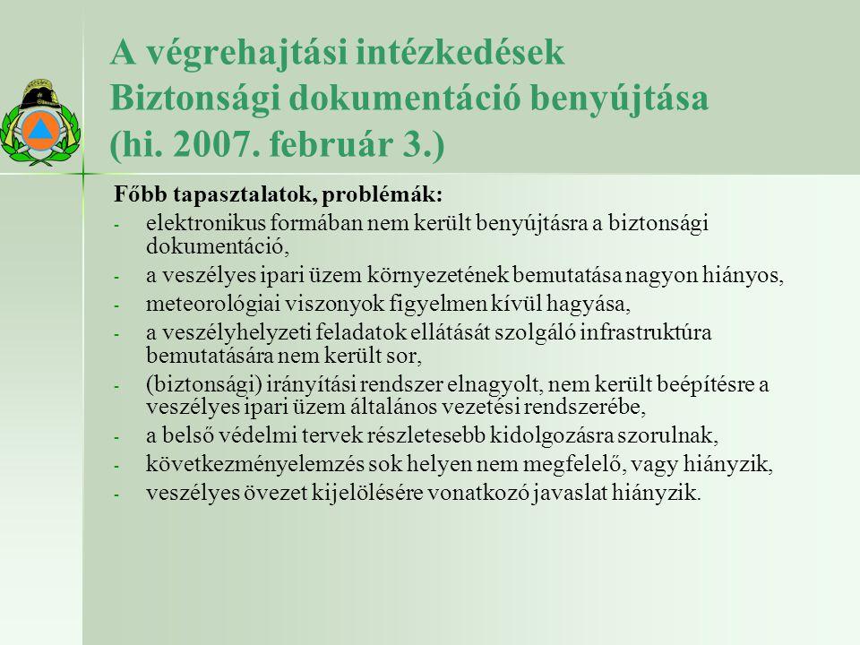 A végrehajtási intézkedések Biztonsági dokumentáció benyújtása (hi. 2007. február 3.) Főbb tapasztalatok, problémák: - - elektronikus formában nem ker