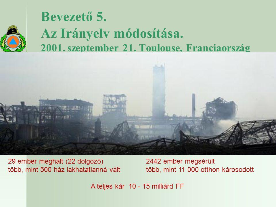 Bevezető 5. Az Irányelv módosítása. 2001. szeptember 21. Toulouse, Franciaország 29 ember meghalt (22 dolgozó)2442 ember megsérült több, mint 500 ház
