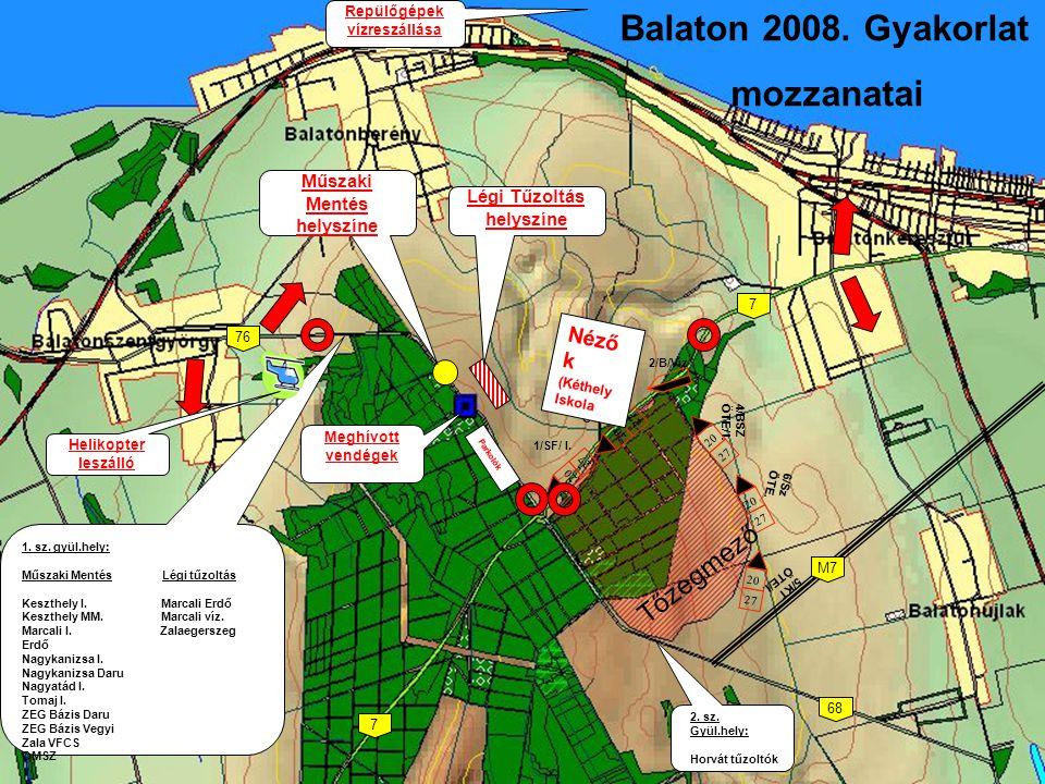 Balaton 2008. Gyakorlat mozzanatai 1. sz. gyül.hely: Műszaki Mentés Légi tűzoltás Keszthely I.