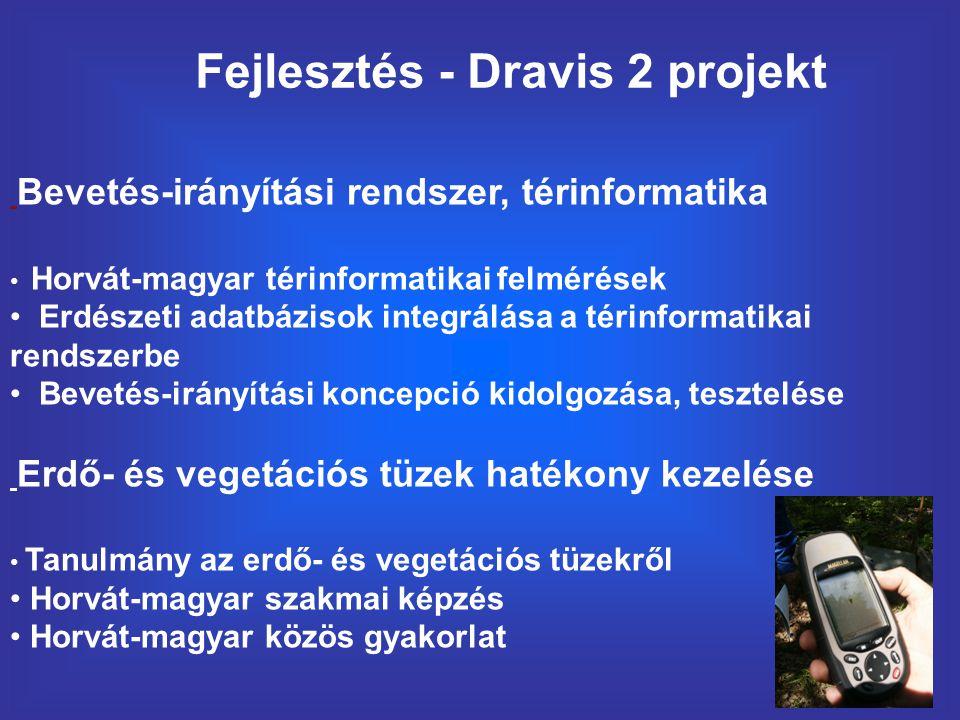 Fejlesztés - Dravis 2 projekt Bevetés-irányítási rendszer, térinformatika Horvát-magyar térinformatikai felmérések Erdészeti adatbázisok integrálása a térinformatikai rendszerbe Bevetés-irányítási koncepció kidolgozása, tesztelése Erdő- és vegetációs tüzek hatékony kezelése Tanulmány az erdő- és vegetációs tüzekről Horvát-magyar szakmai képzés Horvát-magyar közös gyakorlat
