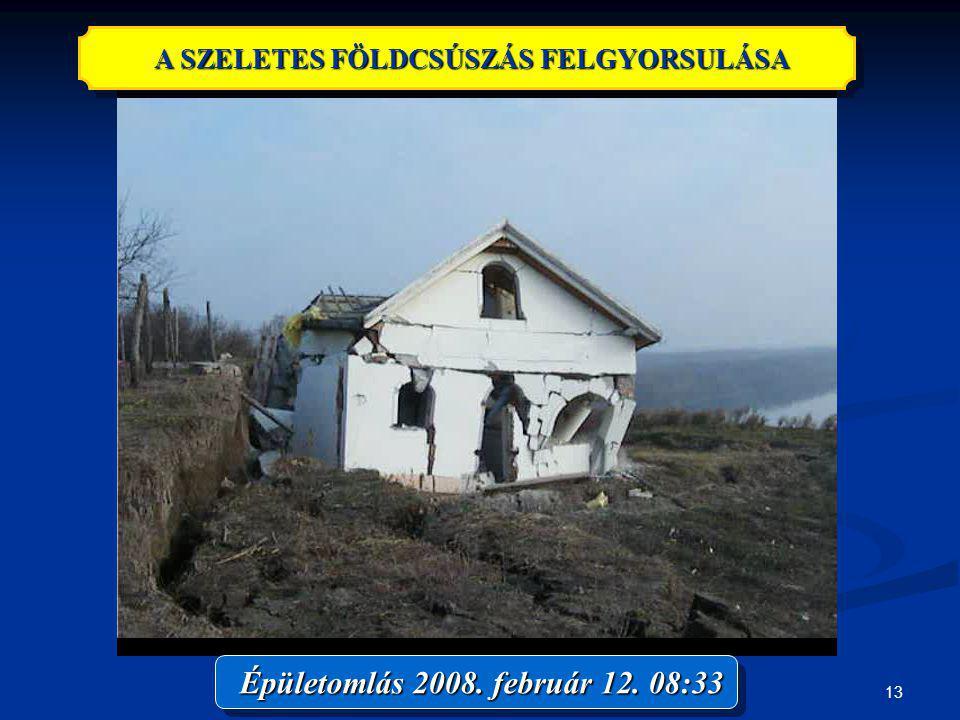 13 A SZELETES FÖLDCSÚSZÁS FELGYORSULÁSA Épületomlás 2008. február 12. 08:33