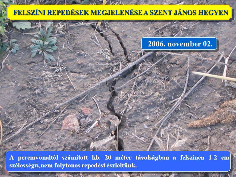 8 2006. november 02. FELSZÍNI REPEDÉSEK MEGJELENÉSE A SZENT JÁNOS HEGYEN A peremvonaltól számított kb. 20 méter távolságban a felszínen 1-2 cm széless