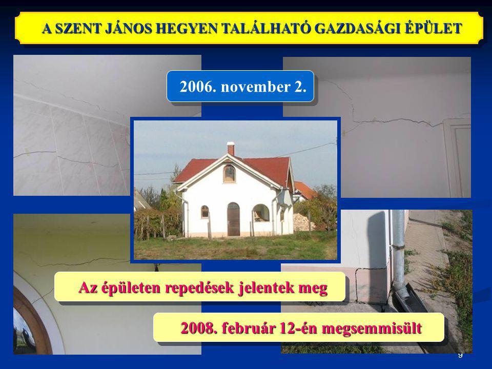 9 2006. november 2. A SZENT JÁNOS HEGYEN TALÁLHATÓ GAZDASÁGI ÉPÜLET 2008. február 12-én megsemmisült Az épületen repedések jelentek meg