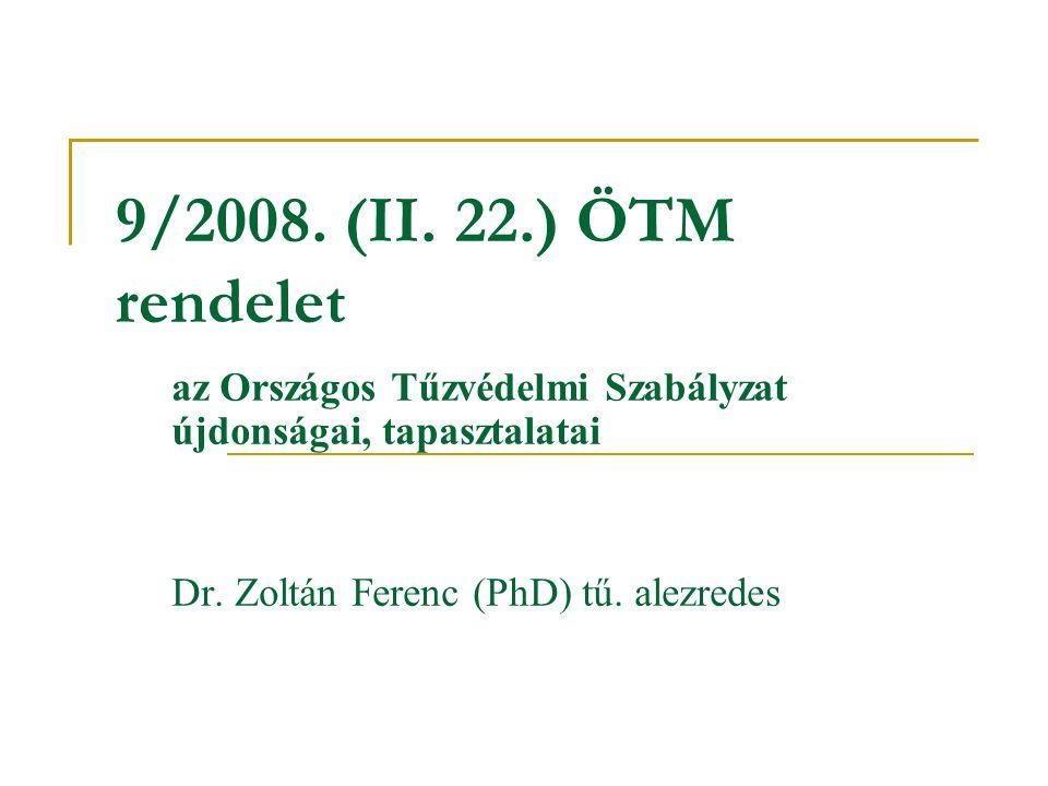 9/2008. (II. 22.) ÖTM rendelet az Országos Tűzvédelmi Szabályzat újdonságai, tapasztalatai Dr. Zoltán Ferenc (PhD) tű. alezredes