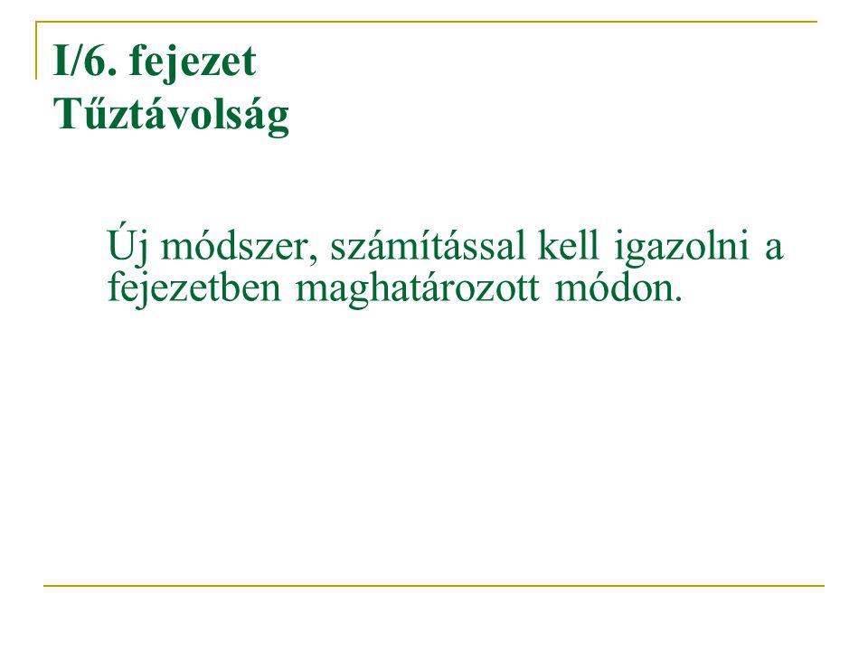 I/6. fejezet Tűztávolság Új módszer, számítással kell igazolni a fejezetben maghatározott módon.