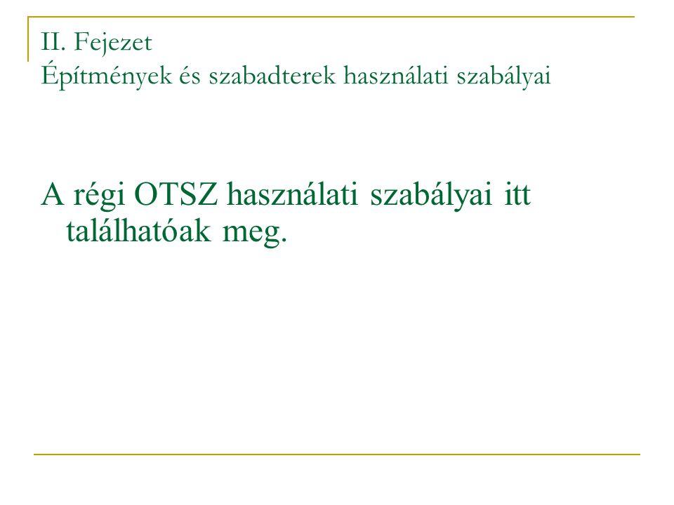 II. Fejezet Építmények és szabadterek használati szabályai A régi OTSZ használati szabályai itt találhatóak meg.