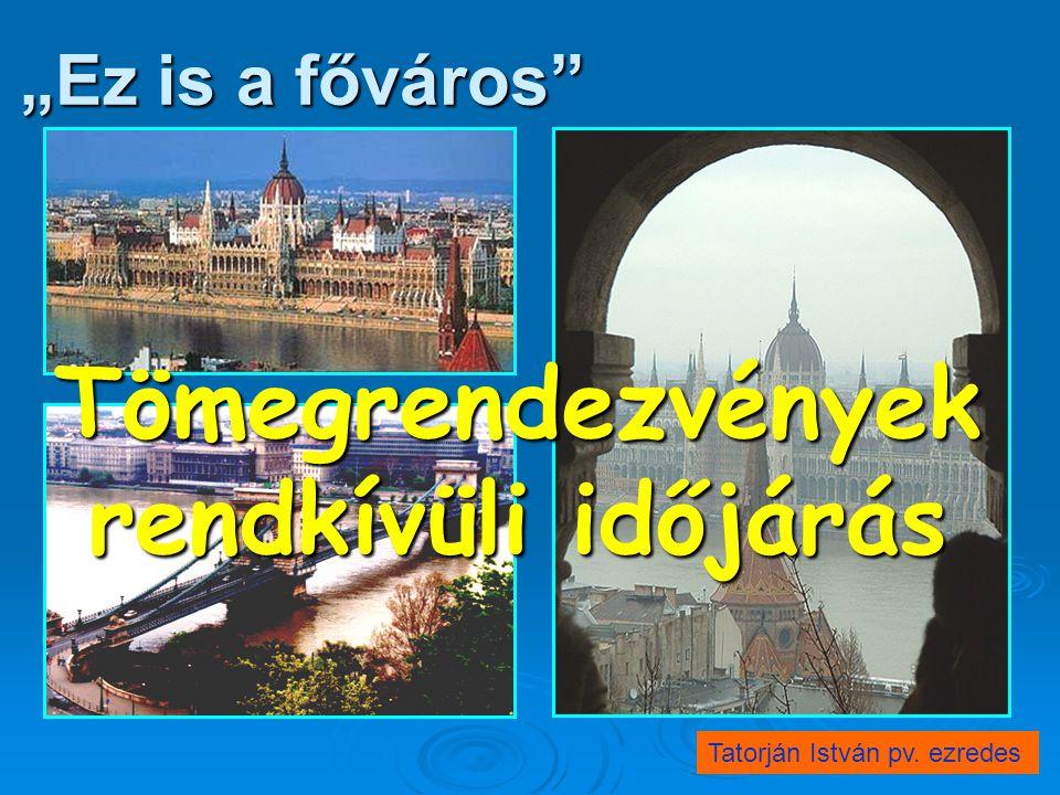 """""""Ez is a főváros"""" Tömegrendezvények rendkívüli időjárás Tatorján István pv. ezredes"""