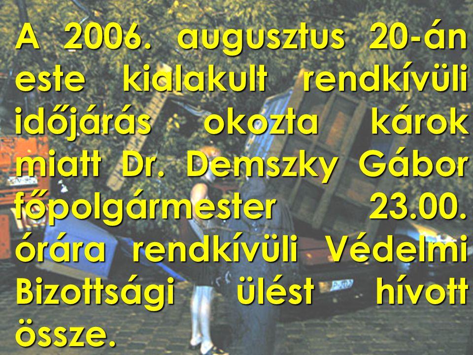 A 2006. augusztus 20-án este kialakult rendkívüli időjárás okozta károk miatt Dr. Demszky Gábor főpolgármester 23.00. órára rendkívüli Védelmi Bizotts
