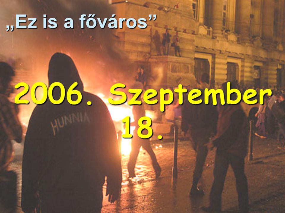 """2006. Szeptember 18. """"Ez is a főváros"""""""