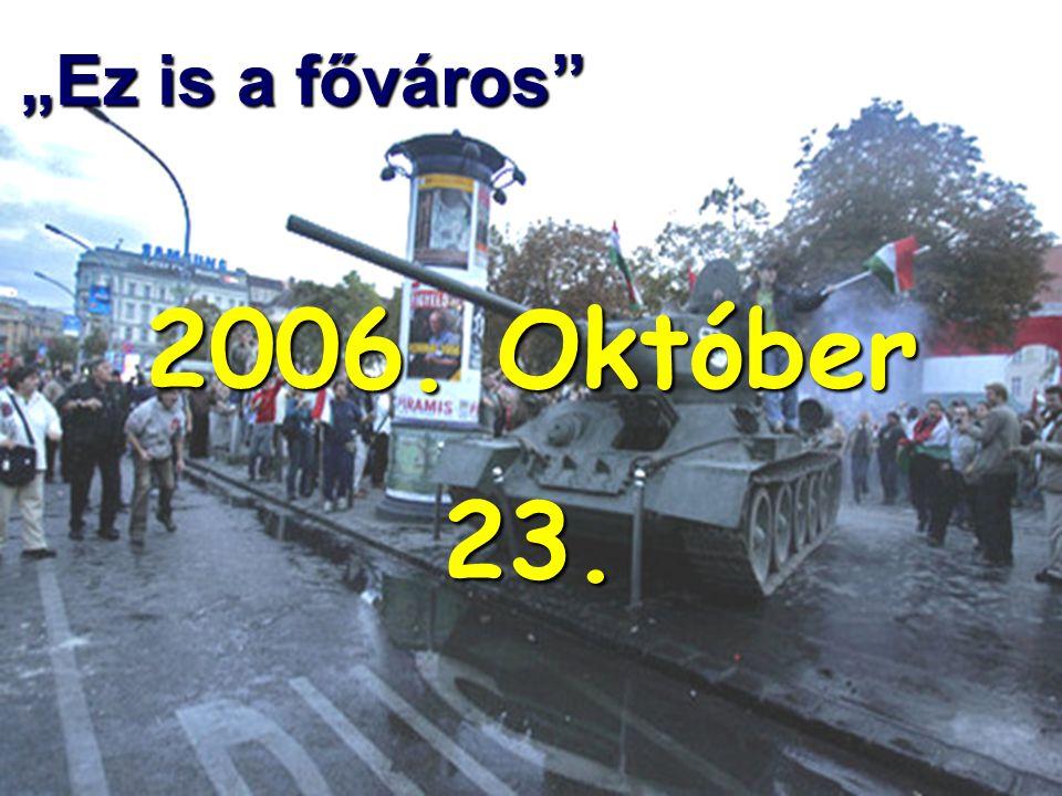 """2006. Október 23. """"Ez is a főváros"""""""