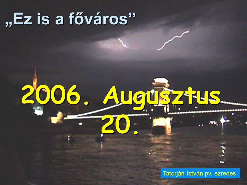 """""""Ez is a főváros"""" 2006. Augusztus 20. Tatorján István pv. ezredes"""