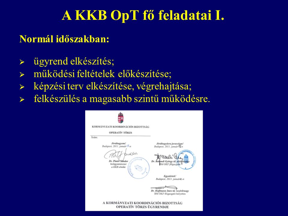 A KKB OpT fő feladatai I. Normál időszakban:  ügyrend elkészítés;  működési feltételek előkészítése;  képzési terv elkészítése, végrehajtása;  fel