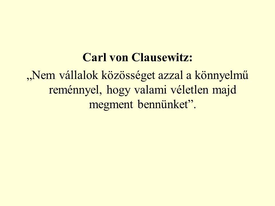"""Carl von Clausewitz: """"Nem vállalok közösséget azzal a könnyelmű reménnyel, hogy valami véletlen majd megment bennünket""""."""