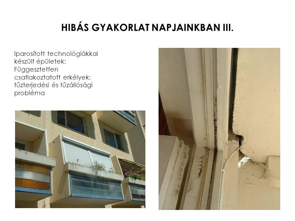 HIBÁS GYAKORLAT NAPJAINKBAN III. Iparosított technológiákkal készült épületek: Függesztetten csatlakoztatott erkélyek: tűzterjedési és tűzállósági pro