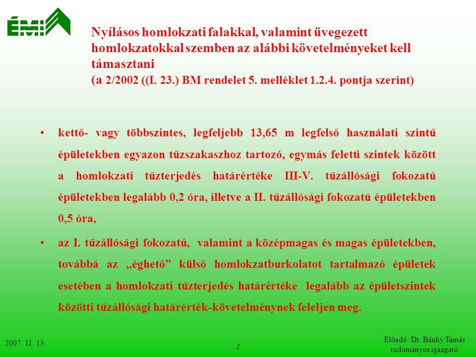 2007. 11. 13. Előadó: Dr. Bánky Tamás tudományos igazgató 2 Nyílásos homlokzati falakkal, valamint üvegezett homlokzatokkal szemben az alábbi követelm