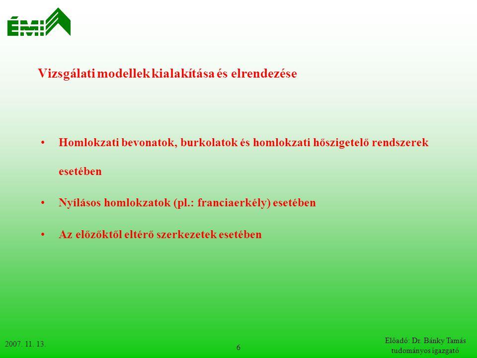 2007. 11. 13. Előadó: Dr. Bánky Tamás tudományos igazgató 6 Vizsgálati modellek kialakítása és elrendezése Homlokzati bevonatok, burkolatok és homlokz