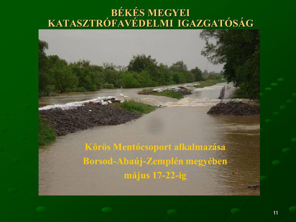 11 BÉKÉS MEGYEI KATASZTRÓFAVÉDELMI IGAZGATÓSÁG Körös Mentőcsoport alkalmazása Borsod-Abaúj-Zemplén megyében május 17-22-ig