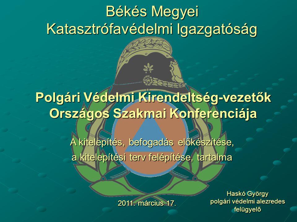 Békés Megyei Katasztrófavédelmi Igazgatóság A kitelepítés, befogadás előkészítése, a kitelepítési terv felépítése, tartalma 2011.