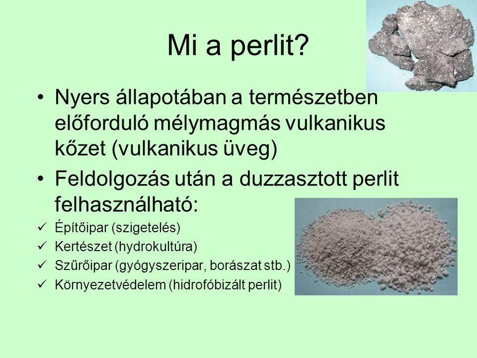 A duzzasztott termék előállítása Az őrölt nyers perlit kőzet hevítése 900-1200 o C-ra A megolvadt kőzetből felszabaduló gőz megduzzasztja a perlitet Végeredmény fehér, szürkésfehér színű nagy felületű termék Továbbfeldolgozás felhasználási területeknek megfelelően