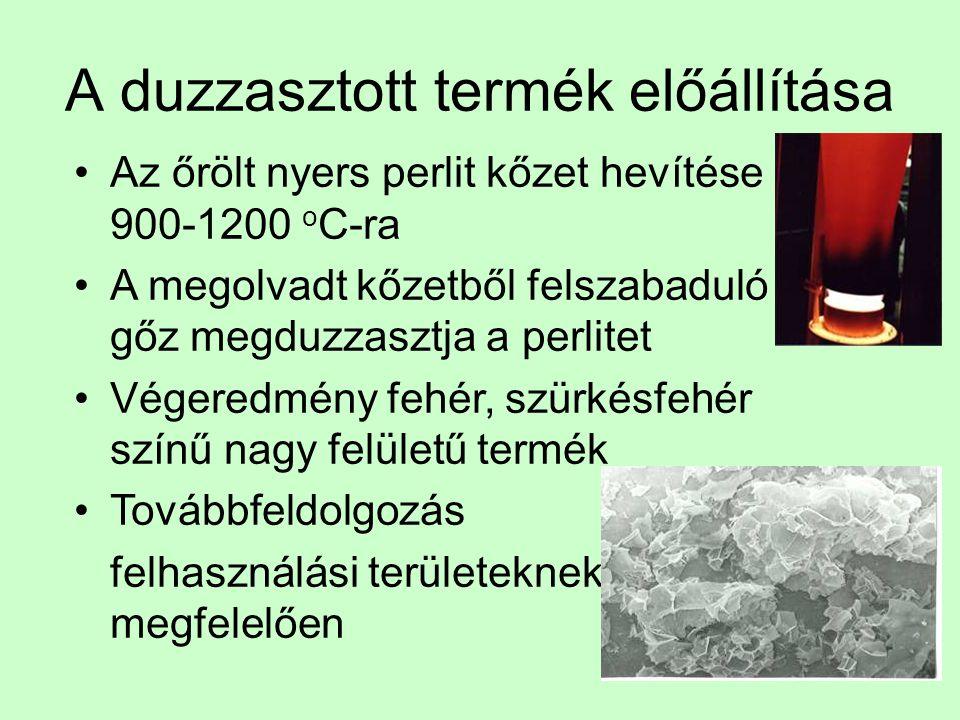 A duzzasztott termék előállítása Az őrölt nyers perlit kőzet hevítése 900-1200 o C-ra A megolvadt kőzetből felszabaduló gőz megduzzasztja a perlitet V