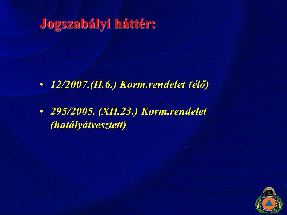 Jogszabályi háttér: 12/2007.(II.6.) Korm.rendelet (élő) 295/2005. (XII.23.) Korm.rendelet (hatályátvesztett)