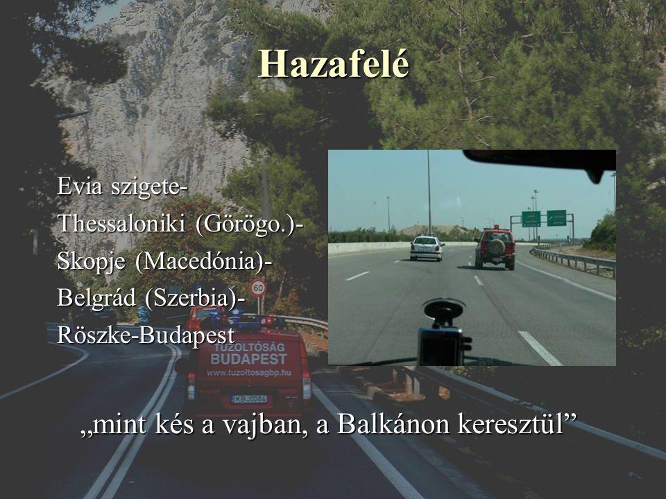 """Hazafelé Evia szigete- Thessaloniki (Görögo.)- Skopje (Macedónia)- Belgrád (Szerbia)- Röszke-Budapest """"mint kés a vajban, a Balkánon keresztül"""