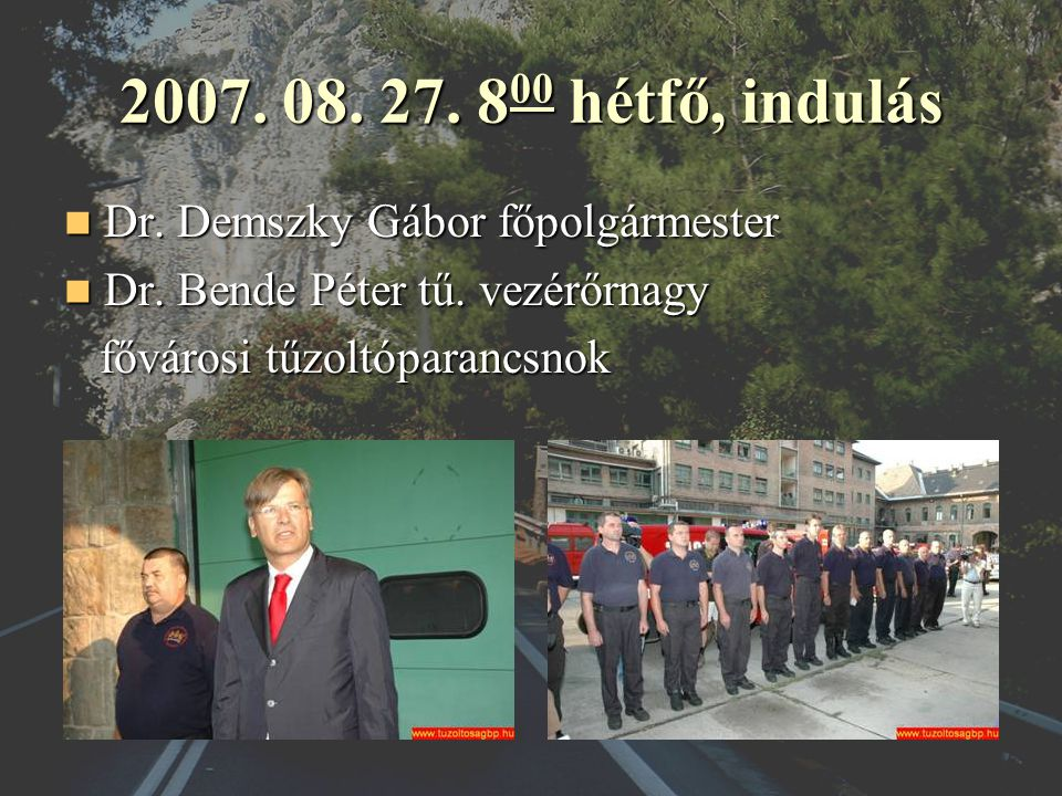 2007. 08. 27. 8 00 hétfő, indulás Dr. Demszky Gábor főpolgármester Dr.
