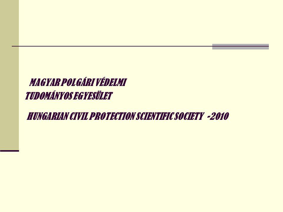 MAGYAR POLGÁRI VÉDELMI TUDOMÁNYOS EGYESÜLET Megalakult a Magyar Polgári Védelmi Tudományos Egyesület 2010.