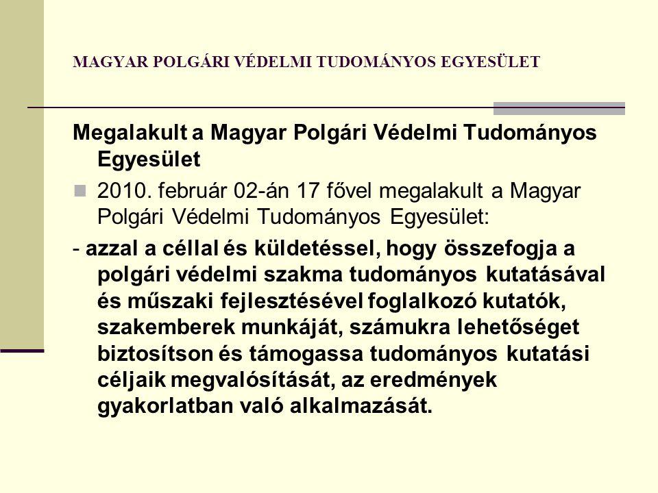 MAGYAR POLGÁRI VÉDELMI TUDOMÁNYOS EGYESÜLET Megalakult a Magyar Polgári Védelmi Tudományos Egyesület 2010. február 02-án 17 fővel megalakult a Magyar