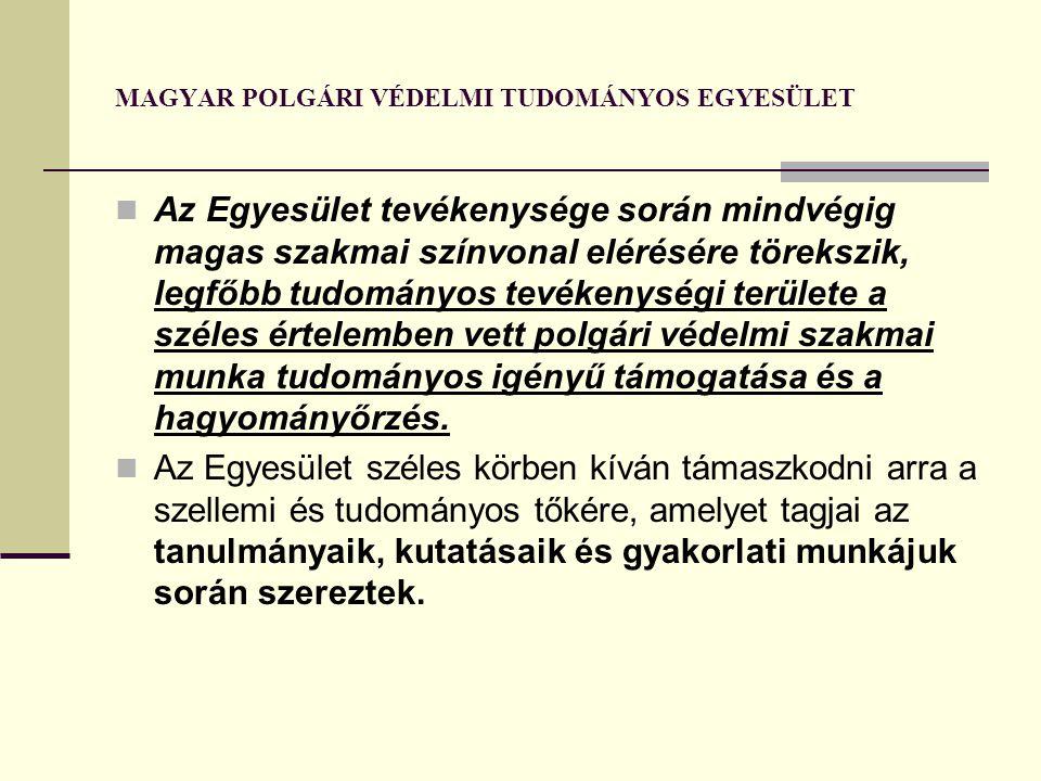 MAGYAR POLGÁRI VÉDELMI TUDOMÁNYOS EGYESÜLET Az Egyesület céljait és feladatait szoros összhangban határozza meg a Magyar Polgári védelmi Szövetség (továbbiakban: MPVSZ) elfogadott Alapszabályában megfogalmazott célokkal és feladatokkal.