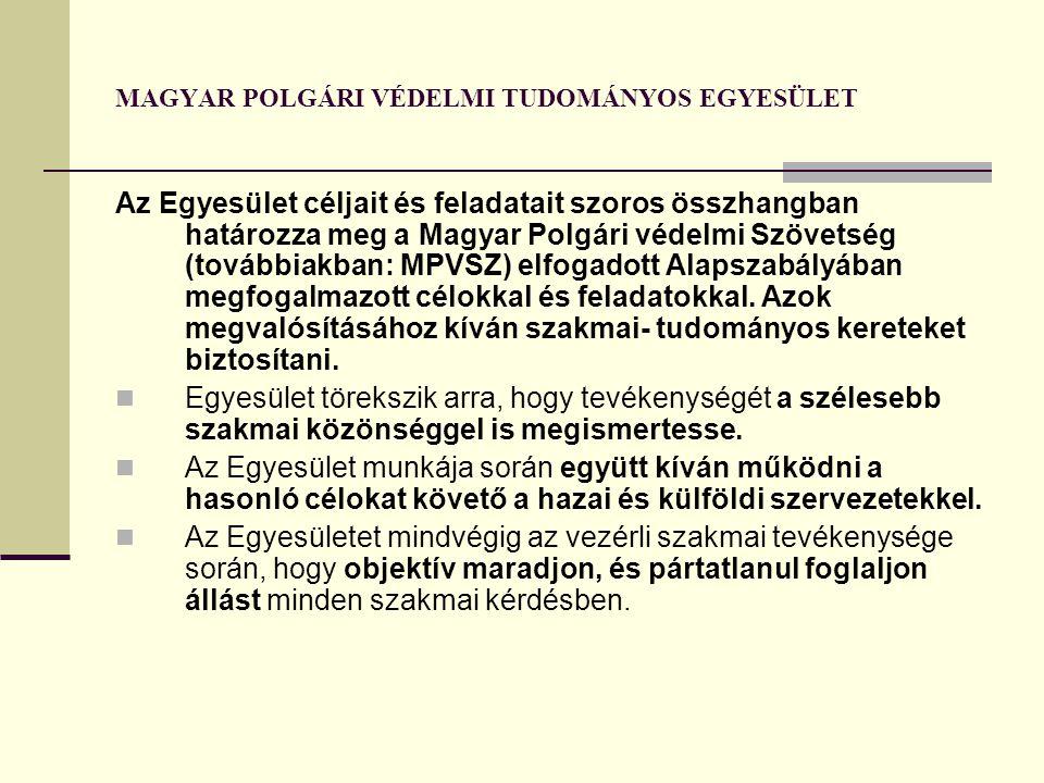 MAGYAR POLGÁRI VÉDELMI TUDOMÁNYOS EGYESÜLET Az Egyesület céljait és feladatait szoros összhangban határozza meg a Magyar Polgári védelmi Szövetség (to