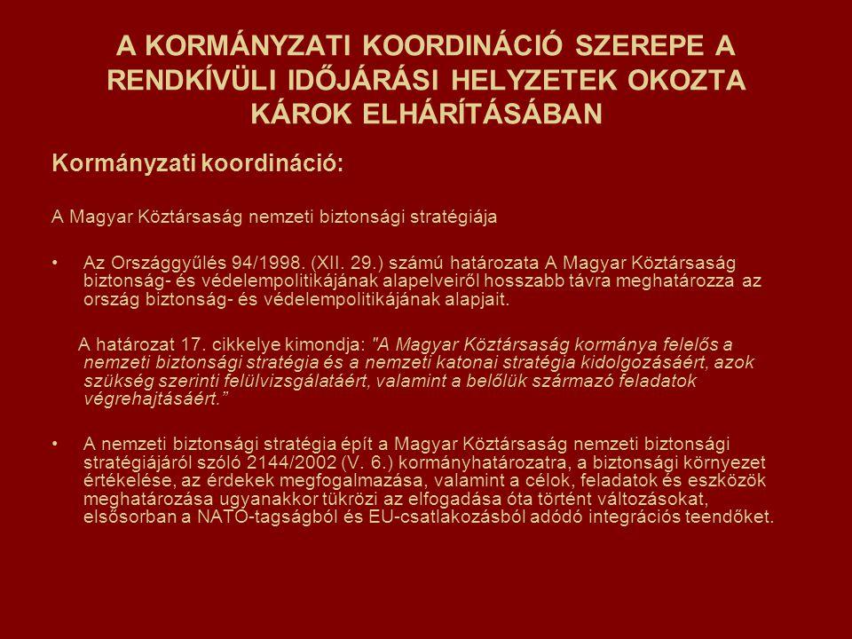 A KORMÁNYZATI KOORDINÁCIÓ SZEREPE A RENDKÍVÜLI IDŐJÁRÁSI HELYZETEK OKOZTA KÁROK ELHÁRÍTÁSÁBAN Kormányzati koordináció: A Magyar Köztársaság nemzeti biztonsági stratégiája Az Országgyűlés 94/1998.
