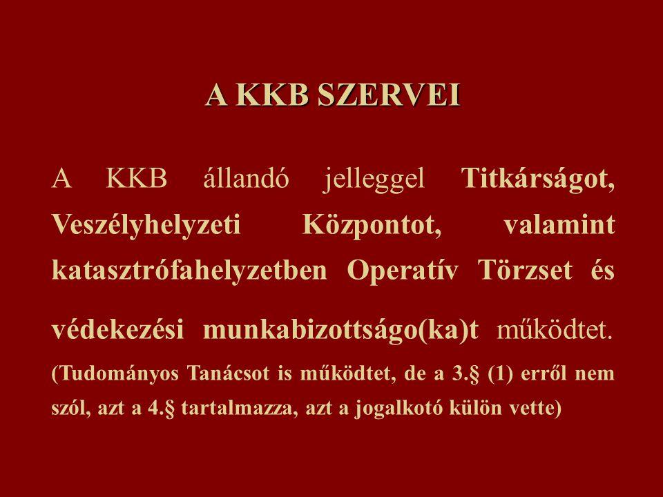 A KKB SZERVEI A KKB állandó jelleggel Titkárságot, Veszélyhelyzeti Központot, valamint katasztrófahelyzetben Operatív Törzset és védekezési munkabizottságo(ka)t működtet.