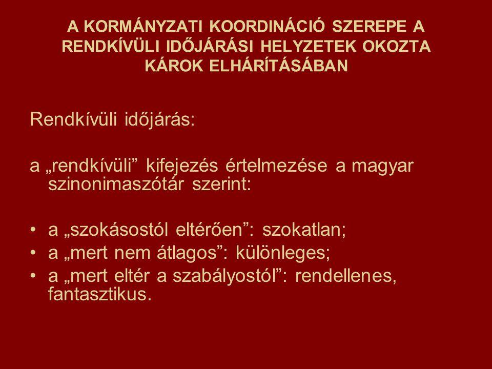"""A KORMÁNYZATI KOORDINÁCIÓ SZEREPE A RENDKÍVÜLI IDŐJÁRÁSI HELYZETEK OKOZTA KÁROK ELHÁRÍTÁSÁBAN Rendkívüli időjárás: a """"rendkívüli kifejezés értelmezése a magyar szinonimaszótár szerint: a """"szokásostól eltérően : szokatlan; a """"mert nem átlagos : különleges; a """"mert eltér a szabályostól : rendellenes, fantasztikus."""