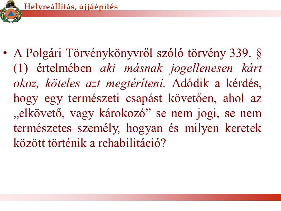 Helyreállítás, újjáépítés A Polgári Törvénykönyvről szóló törvény 339. § (1) értelmében aki másnak jogellenesen kárt okoz, köteles azt megtéríteni. Ad