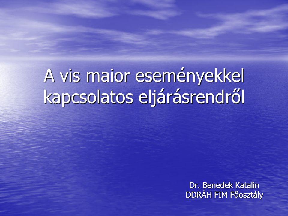 A vis maior eseményekkel kapcsolatos eljárásrendről Dr. Benedek Katalin DDRÁH FIM Főosztály