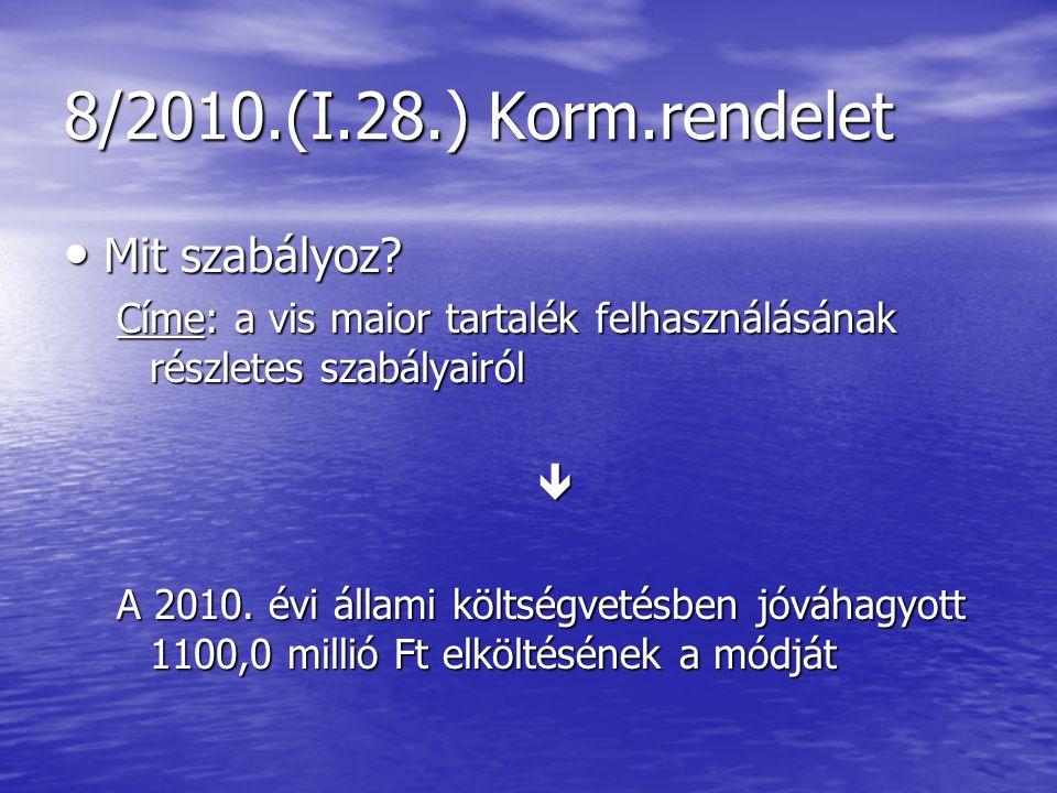 8/2010.(I.28.) Korm.rendelet Mit szabályoz. Mit szabályoz.