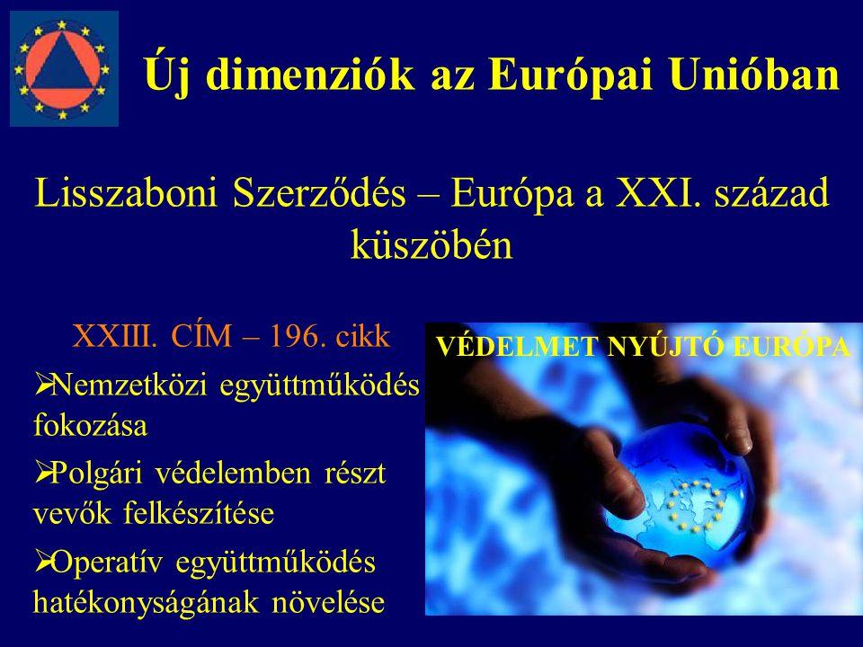 Új dimenziók az Európai Unióban Lisszaboni Szerződés – Európa a XXI. század küszöbén XXIII. CÍM – 196. cikk  Nemzetközi együttműködés fokozása  Polg