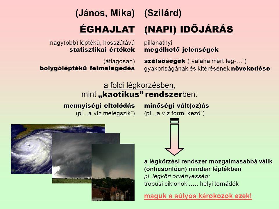 (János, Mika) ÉGHAJLAT nagy(obb) léptékű, hosszútávú statisztikai értékek (átlagosan) bolygóléptékű felmelegedés mennyiségi eltolódás (pl.