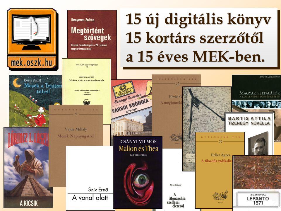 15 új digitális könyv 15 kortárs szerzőtől 15 új digitális könyv 15 kortárs szerzőtől a 15 éves MEK-ben. a 15 éves MEK-ben. 15 új digitális könyv 15 k