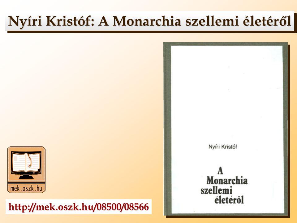 Nyíri Kristóf: A Monarchia szellemi életéről Nyíri Kristóf: A Monarchia szellemi életéről http://mek.oszk.hu/08500/08566