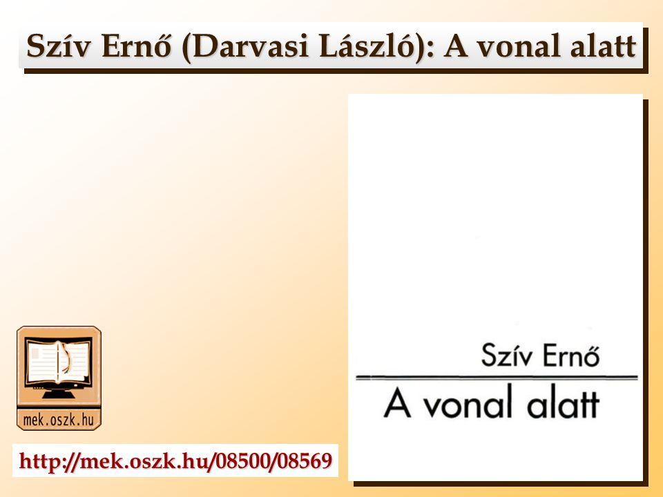 Szív Ernő (Darvasi László): A vonal alatt Szív Ernő (Darvasi László): A vonal alatt http://mek.oszk.hu/08500/08569