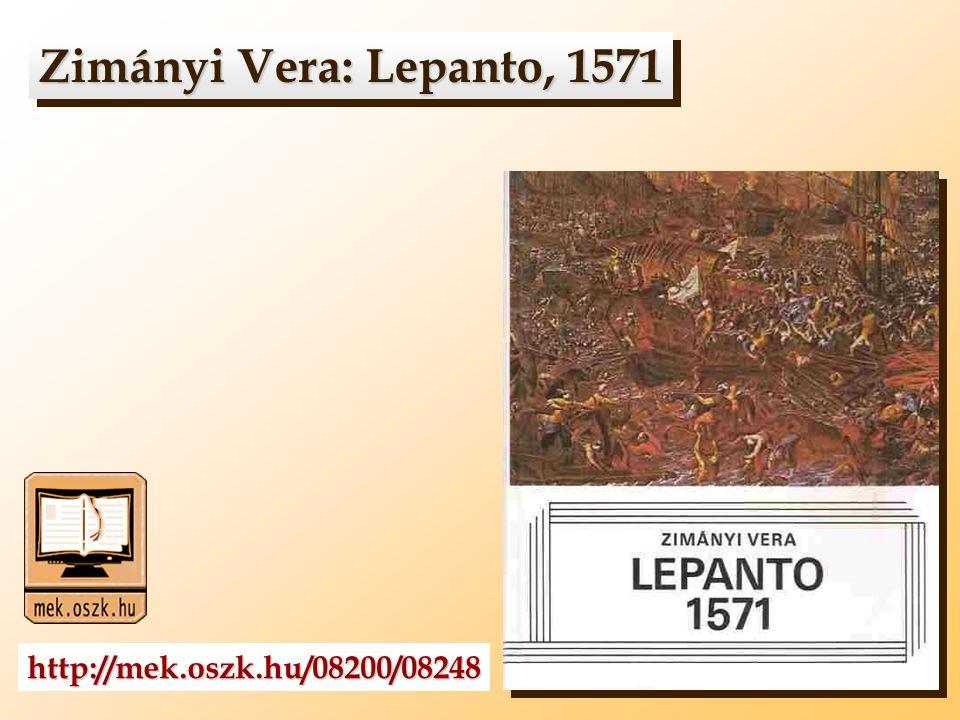Zimányi Vera: Lepanto, 1571 Zimányi Vera: Lepanto, 1571 http://mek.oszk.hu/08200/08248