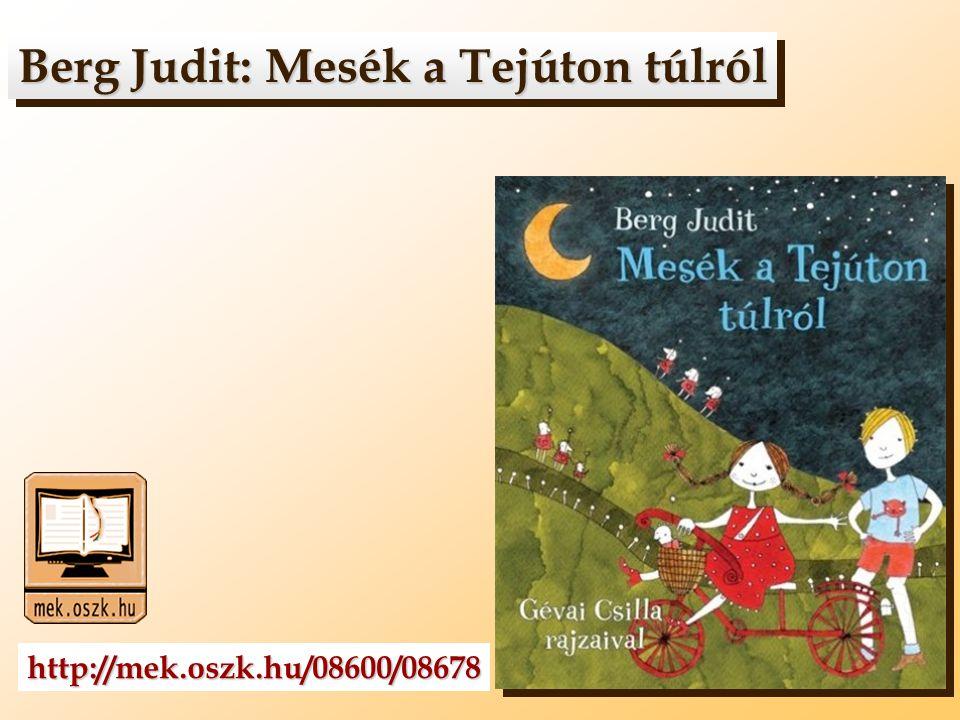 Berg Judit: Mesék a Tejúton túlról Berg Judit: Mesék a Tejúton túlról http://mek.oszk.hu/08600/08678