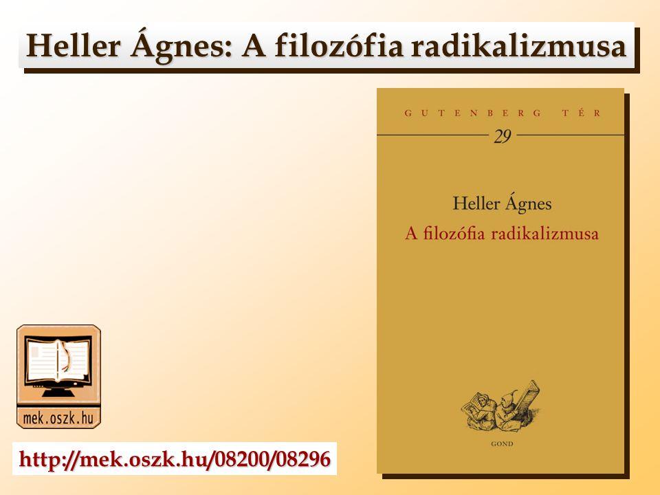Heller Ágnes: A filozófia radikalizmusa Heller Ágnes: A filozófia radikalizmusa http://mek.oszk.hu/08200/08296