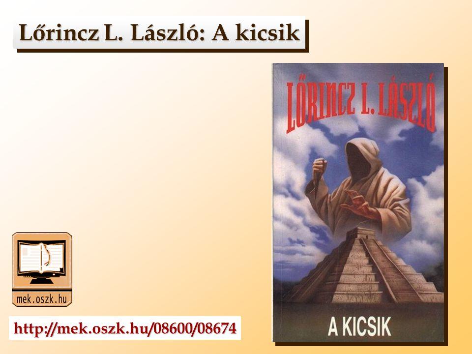 LőrinczL. László: A kicsik Lőrincz L. László: A kicsik Lőrincz L LL L. László: A kicsik http://mek.oszk.hu/08600/08674