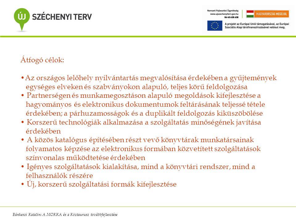 Főbb feladatok: A MOKKA és az ODR adatbázis egyesítése A rekordok egységesítése A betöltő rendszer és a rekordszolgáltatás korszerűsítése Periodika és egyéb dokumentumtípusok kezelése Indexelés és keresési lehetőségek átalakítása Példányadatok begyűjtése Bánkeszi Katalin: A MOKKA és a Köztaurusz továbbfejlesztése
