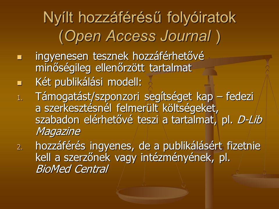 Nyílt hozzáférésű folyóiratok (Open Access Journal ) ingyenesen tesznek hozzáférhetővé minőségileg ellenőrzött tartalmat ingyenesen tesznek hozzáférhetővé minőségileg ellenőrzött tartalmat Két publikálási modell: Két publikálási modell: 1.